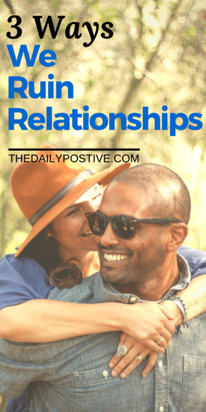 Here's 3 ways you might be sabotaging a relationship.