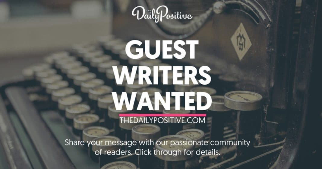 Write For The Daily Positive: Currently Accepting Guest Post Submissions