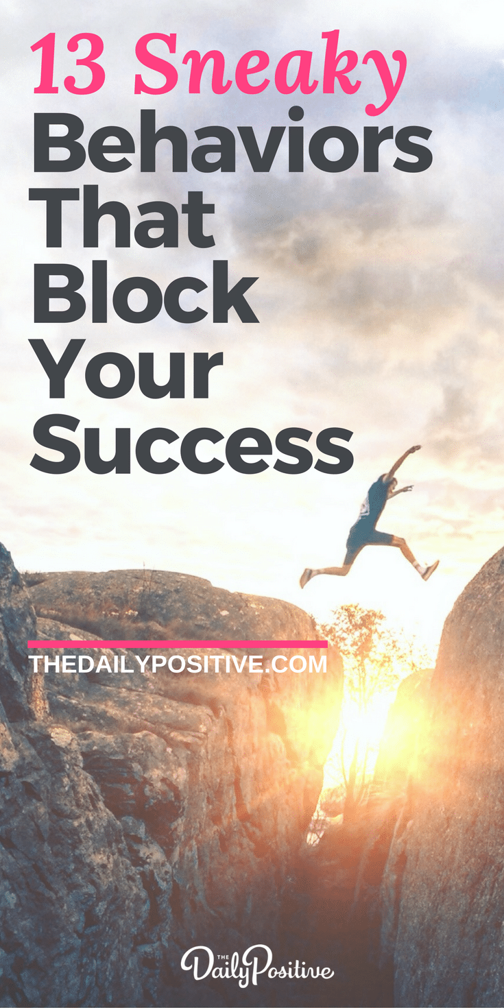 Here are 13 behaviors that block your success, plus practical tips for how to rise above them so you can achieve your highest potential.