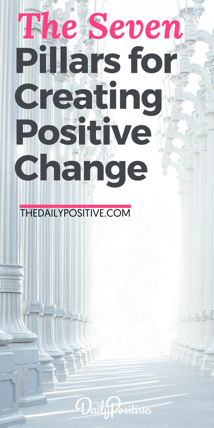 Whatever positive change you want in your life, whether you're creating something new or changing something existing, whether it's career, relationship, health, money or lifestyle - there are 7 pillars for effective #change which hold true in all situations. Check this list to be sure you have the 7 pillars in place to support your #goals! #personalgrowth #selfimprovement #selfhelp #positivechange #positivity #personaldevelopment
