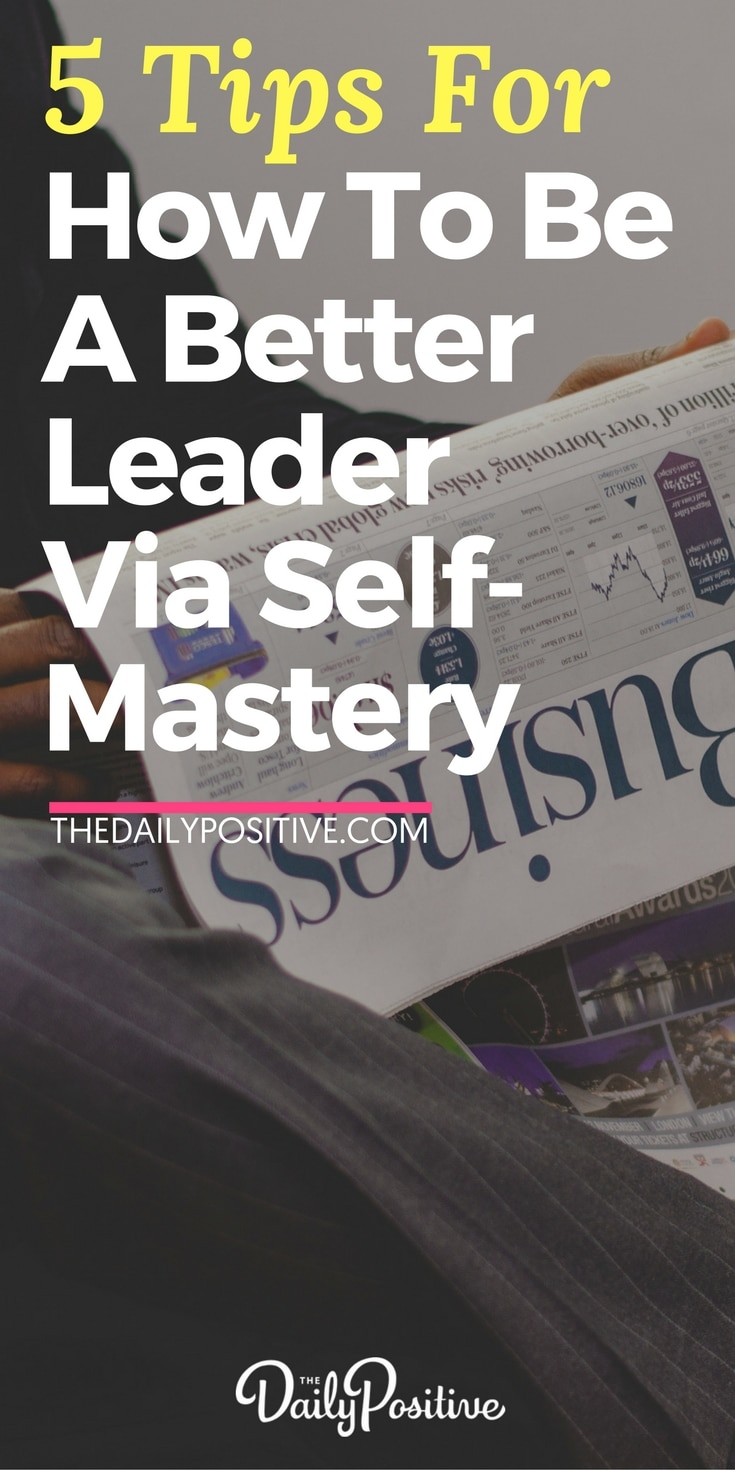 How to be a Better Leader by Focusing on Self-Mastery. #leadership #business #entrepreneur #entrepreneurship #personalgrowth #selfhelp #personaldevelopment #selfimprovement