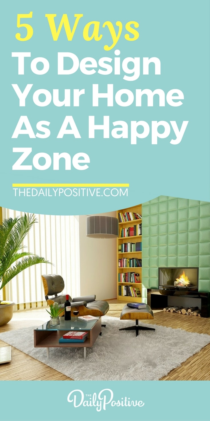 Here Are 5 Simple Ways You Can Design Your Home Or Office As A Happy Zone