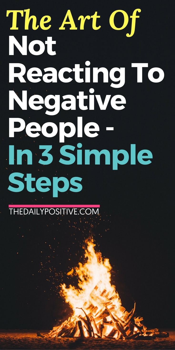 The Art of Not Reacting to Negative People – in 3 Simple Steps #communication #negativepeople #personalgrowth #selfhelp #personaldevelopment #selfimprovement #happiness #consciousliving #consciousness  #mindset #peace #presence #mindfulness