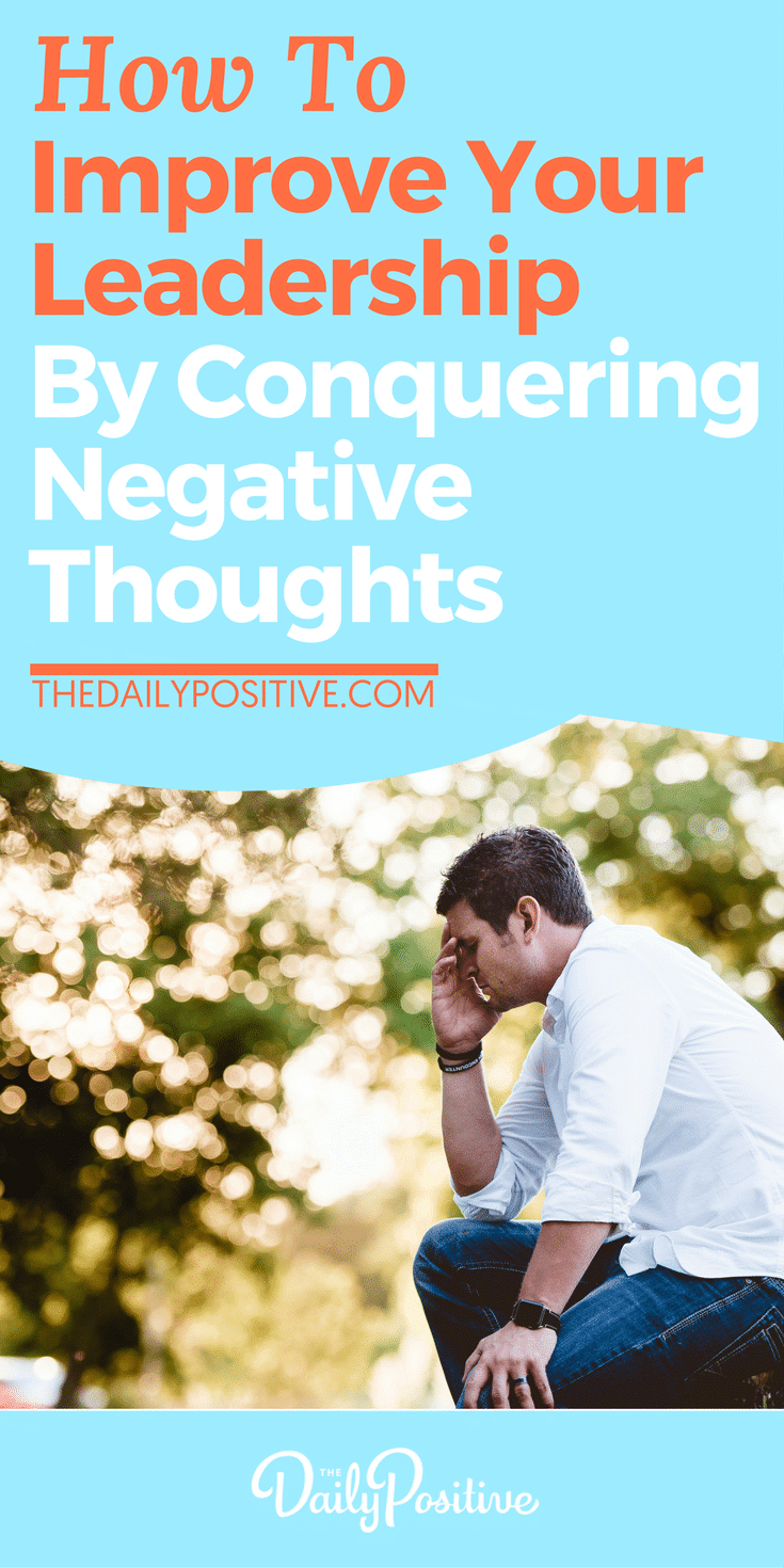 Are you holding yourself back from your fullest potential as a leader, due to your own mindset? To help improve your leadership potential, here are 4 ways to conquer any negative thoughts when they arise. #leadership #business #positivity #psychology