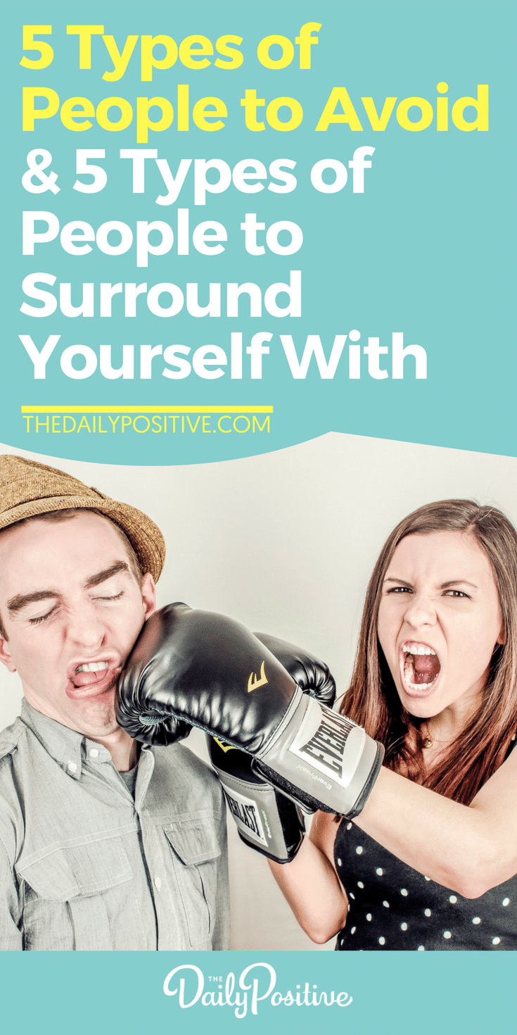 5 Types of People to Avoid + 5 Types of People to Surround Yourself With
