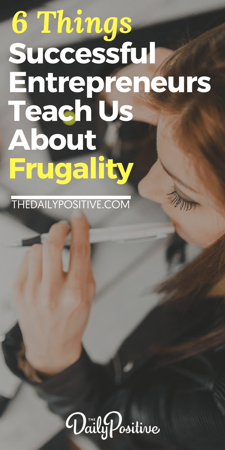 6 Things Successful Entrepreneurs Teach Us About Frugality