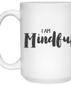 I am mindful affirmation mug