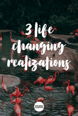 3 Life Changing Realizations