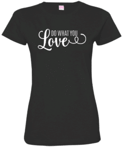 Do What Your Love Womens Tee
