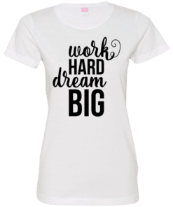 work hard dream big tshirt