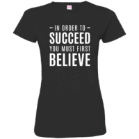 Believe Quote Womens T-Shirt