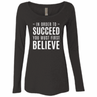 Believe Quote Womens Long Sleeve Tee