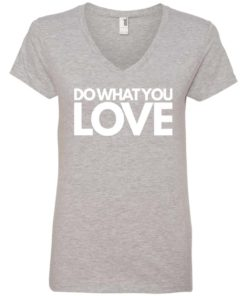 Do What You Love Womens V-Neck Tee