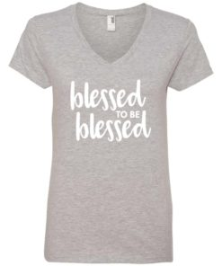 Blessesd to be Blessed Womens V-Neck Tee