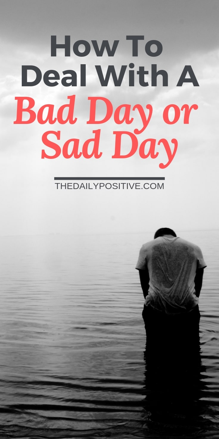 How to Deal With a Bad Day or Sad Day