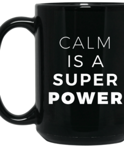 Calm Is A Super Power