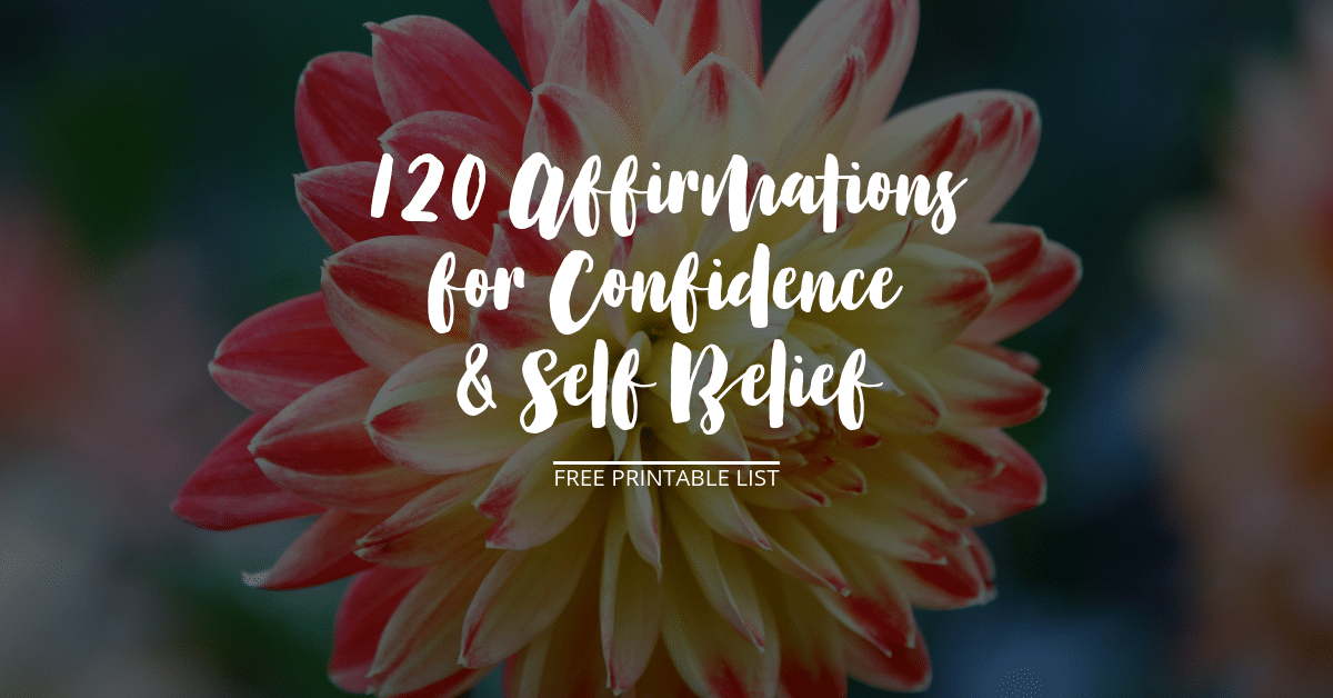 List of 120 Positive Affirmations for Confidence & Self