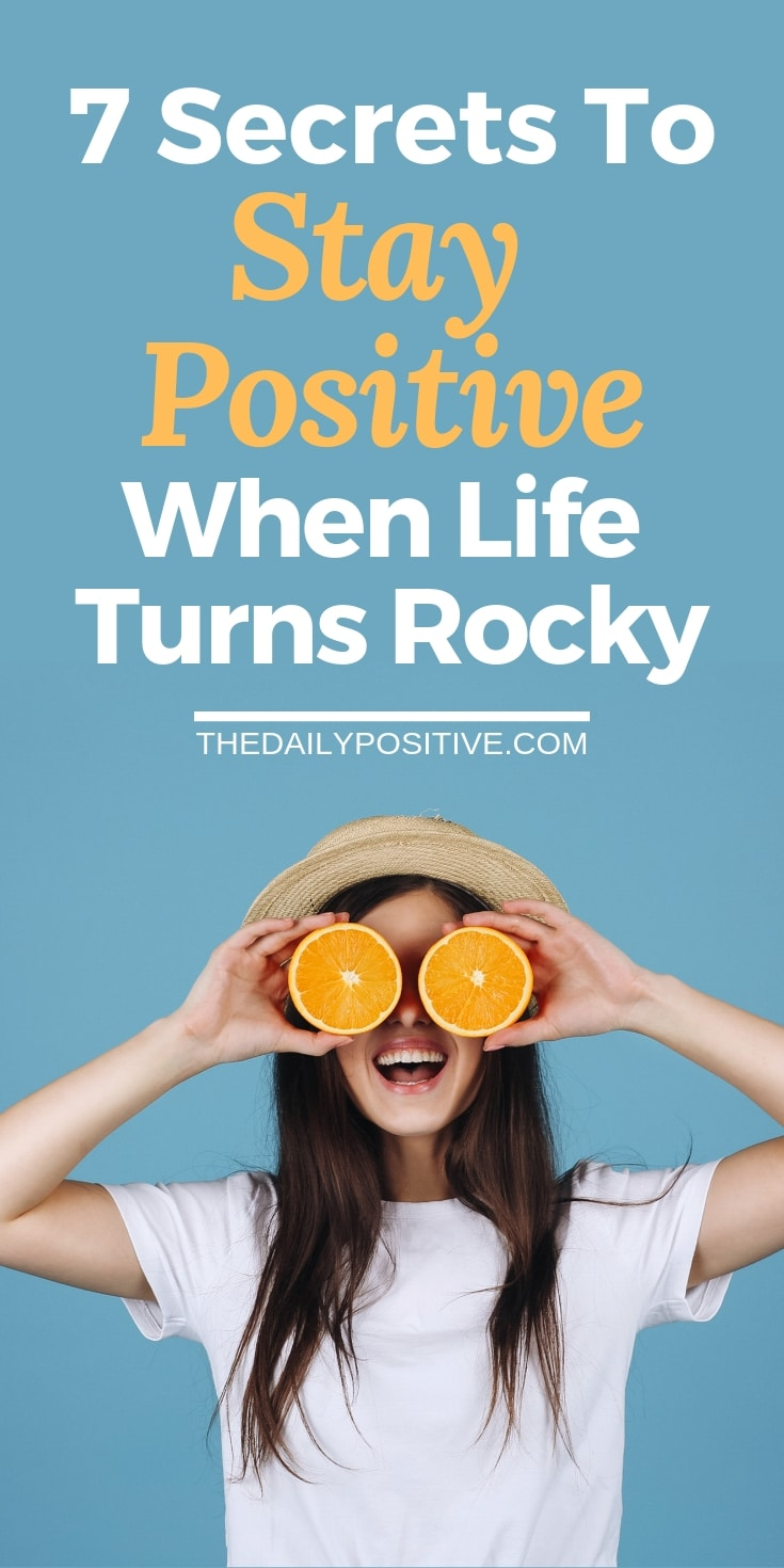 7 Secrets to Stay Positive When Life Turns Rocky