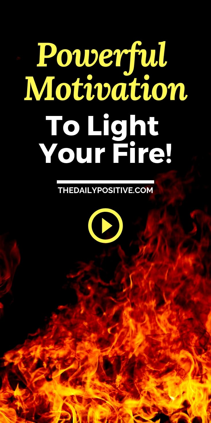 Powerful Motivation to Light Your Fire!