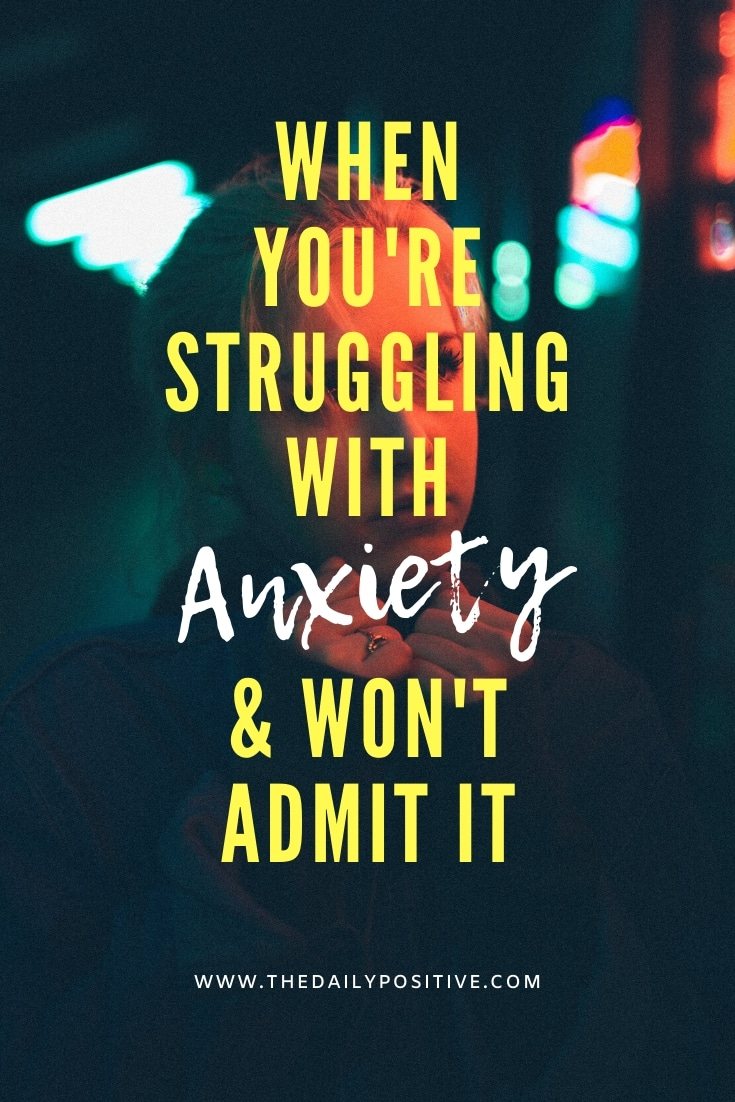 When You\'re Struggling with Anxiety & Won\'t Admit It