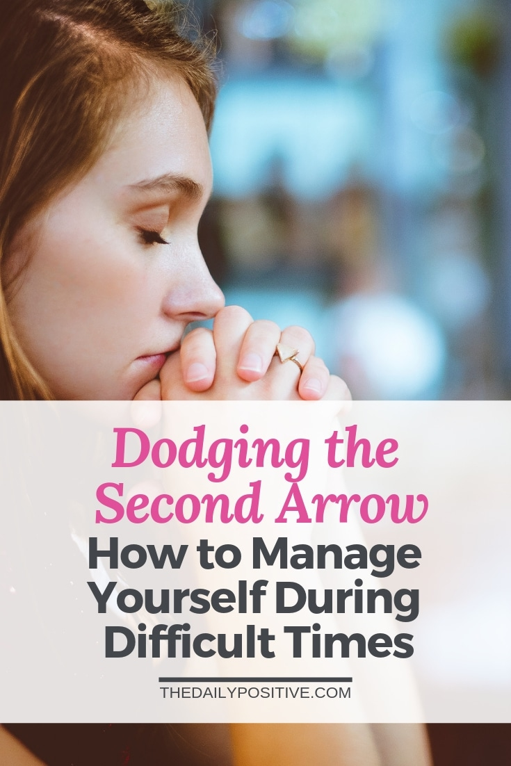 Dodging the Second Arrow – How to Manage Yourself During Difficult Times