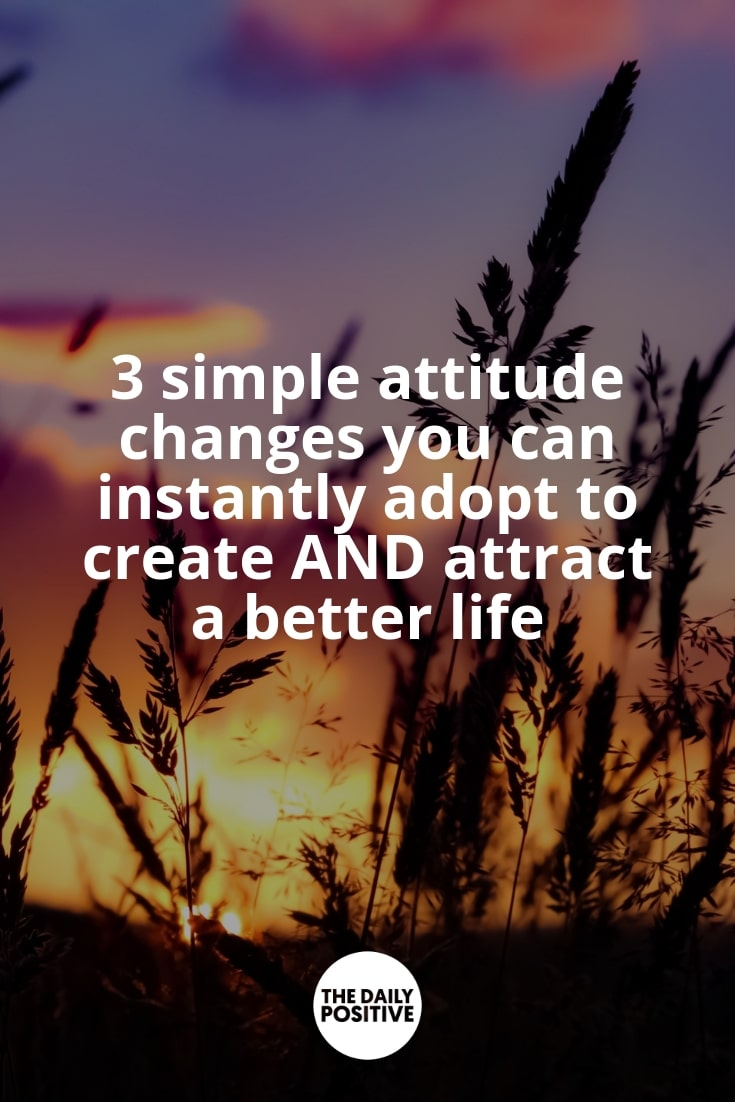 3 simple attitude changes you can instantly adopt to create AND attract a better life - FREE Webinar. #thedailypositive #optimism #personalgrowth