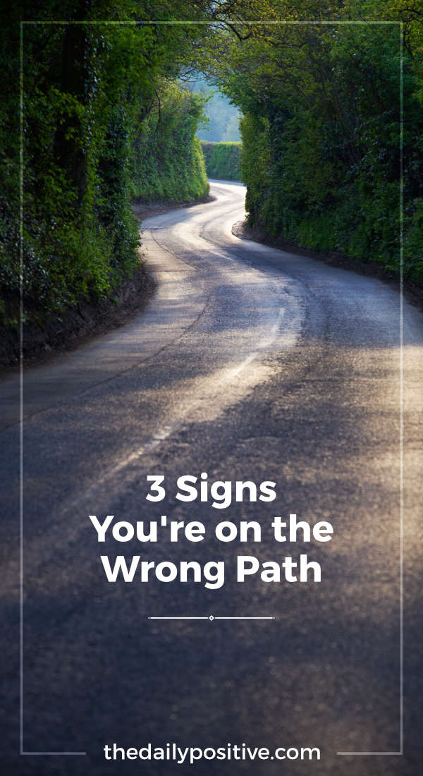 3 Signs You\'re on the Wrong Path