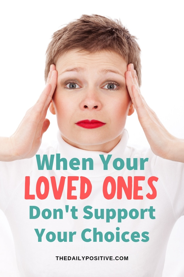 When Your Loved Ones Don\'t Support Your Choices